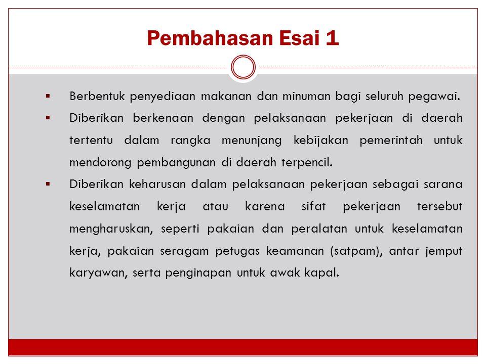 Pembahasan Esai 1 Berbentuk penyediaan makanan dan minuman bagi seluruh pegawai.