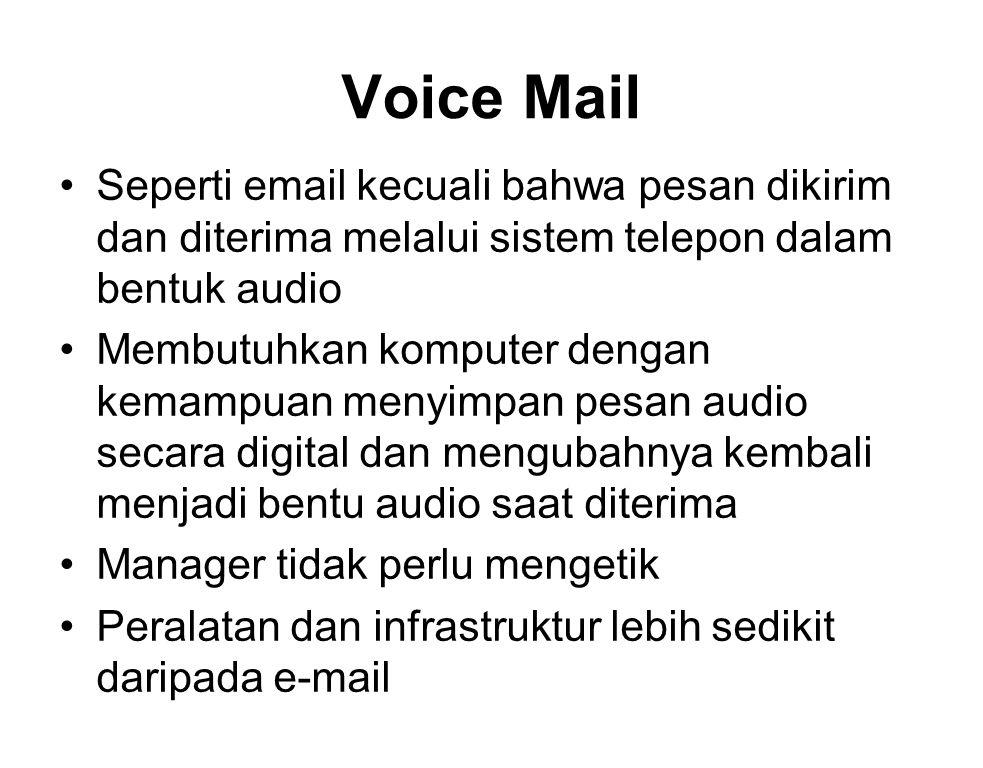 Voice Mail Seperti email kecuali bahwa pesan dikirim dan diterima melalui sistem telepon dalam bentuk audio.