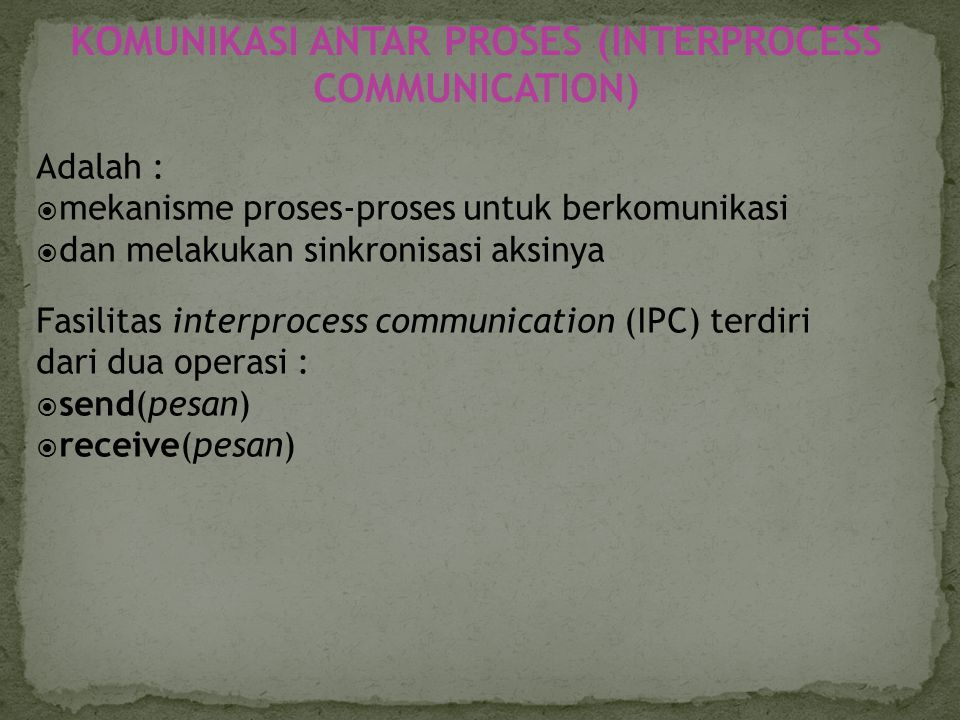 KOMUNIKASI ANTAR PROSES (INTERPROCESS COMMUNICATION)