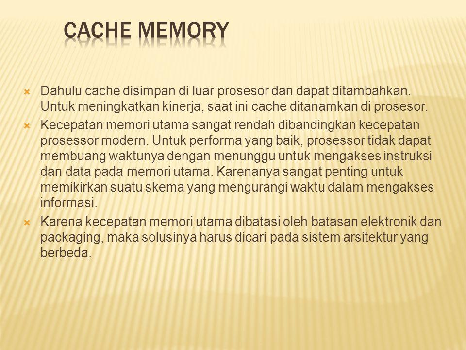 CACHE MEMORY Dahulu cache disimpan di luar prosesor dan dapat ditambahkan. Untuk meningkatkan kinerja, saat ini cache ditanamkan di prosesor.