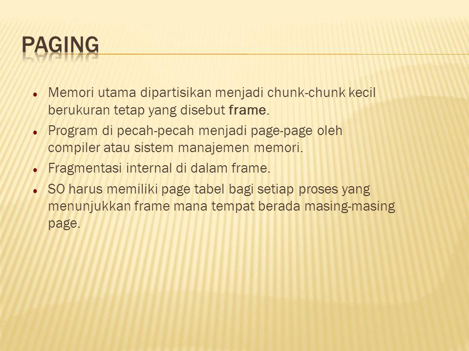 Paging Memori utama dipartisikan menjadi chunk-chunk kecil berukuran tetap yang disebut frame.