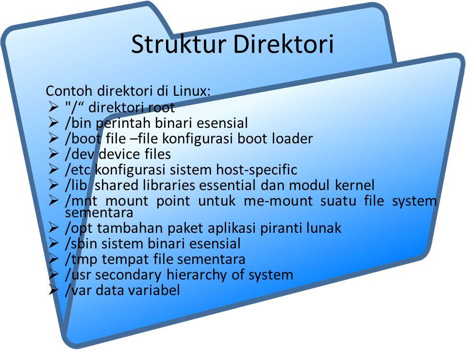 Struktur Direktori Contoh direktori di Linux: / direktori root
