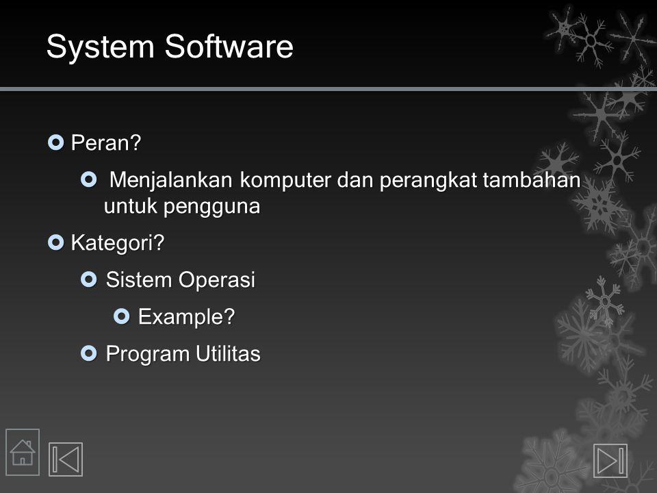 System Software Peran Menjalankan komputer dan perangkat tambahan untuk pengguna. Kategori Sistem Operasi.