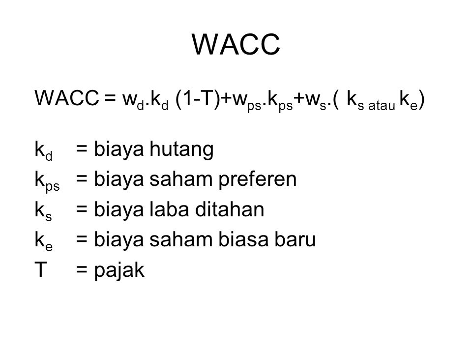 WACC WACC = wd.kd (1-T)+wps.kps+ws.( ks atau ke) kd = biaya hutang