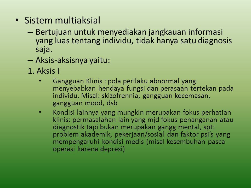 Sistem multiaksial Bertujuan untuk menyediakan jangkauan informasi yang luas tentang individu, tidak hanya satu diagnosis saja.