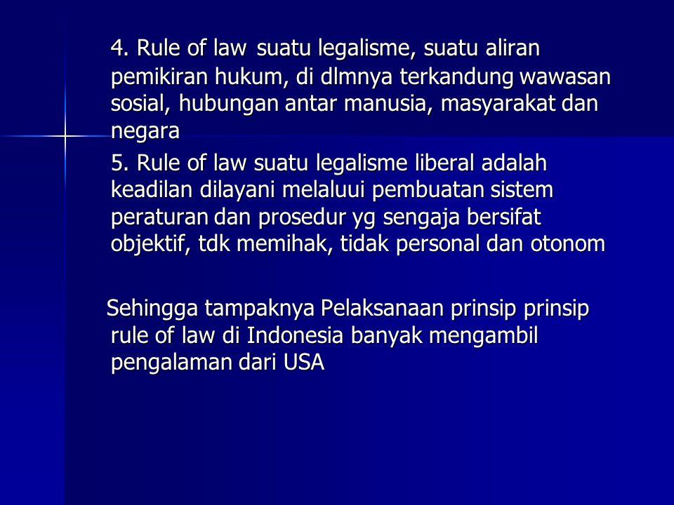 4. Rule of law suatu legalisme, suatu aliran pemikiran hukum, di dlmnya terkandung wawasan sosial, hubungan antar manusia, masyarakat dan negara