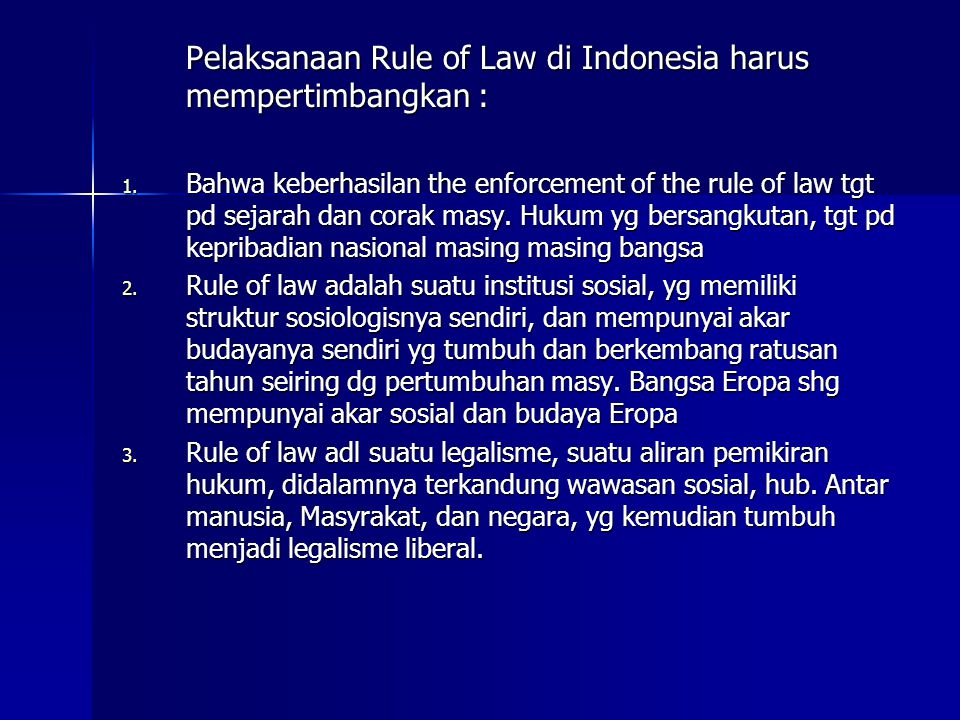 Pelaksanaan Rule of Law di Indonesia harus mempertimbangkan :