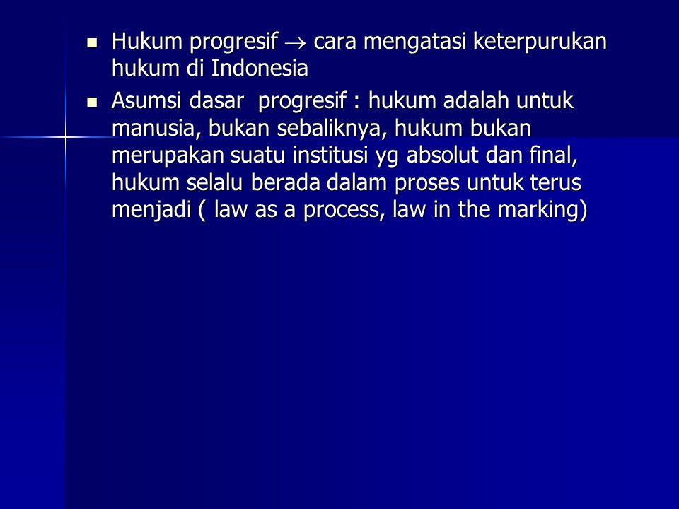 Hukum progresif  cara mengatasi keterpurukan hukum di Indonesia
