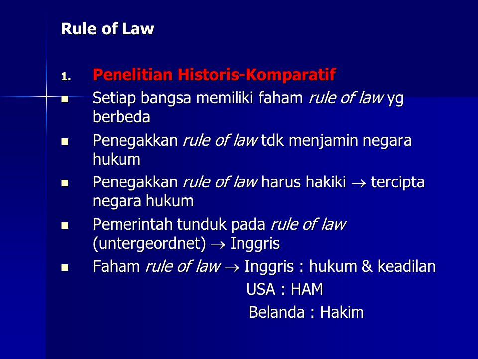 Rule of Law Penelitian Historis-Komparatif. Setiap bangsa memiliki faham rule of law yg berbeda. Penegakkan rule of law tdk menjamin negara hukum.