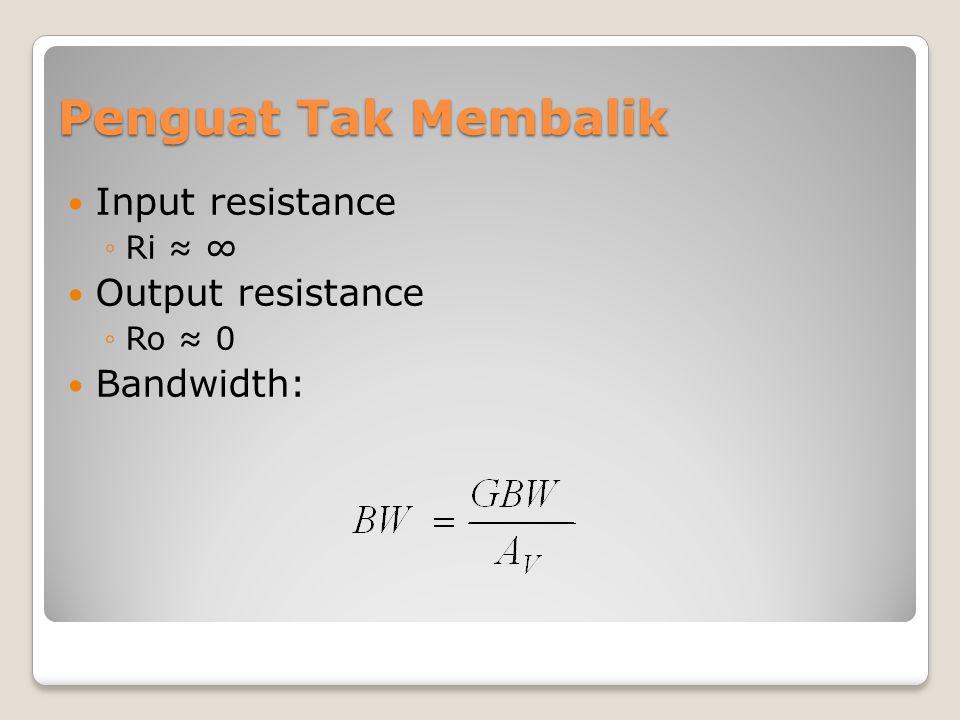 Penguat Tak Membalik Input resistance Output resistance Bandwidth: