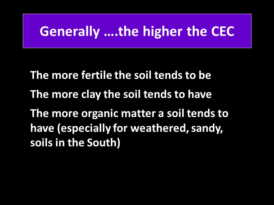 Generally ….the higher the CEC