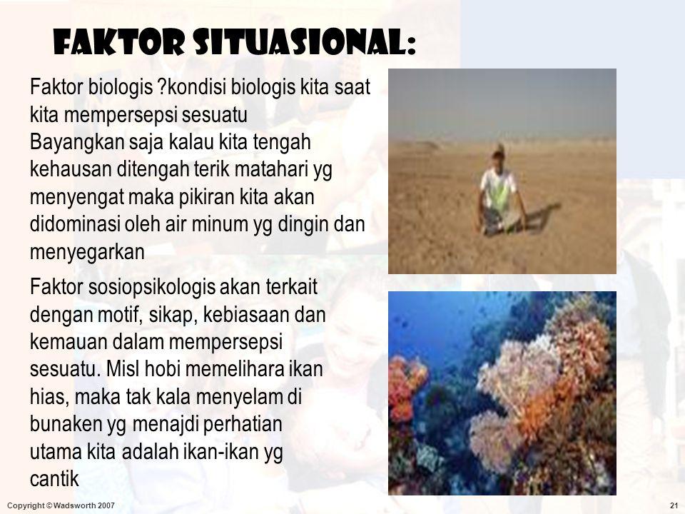 Faktor situasional: Faktor biologis kondisi biologis kita saat kita mempersepsi sesuatu.
