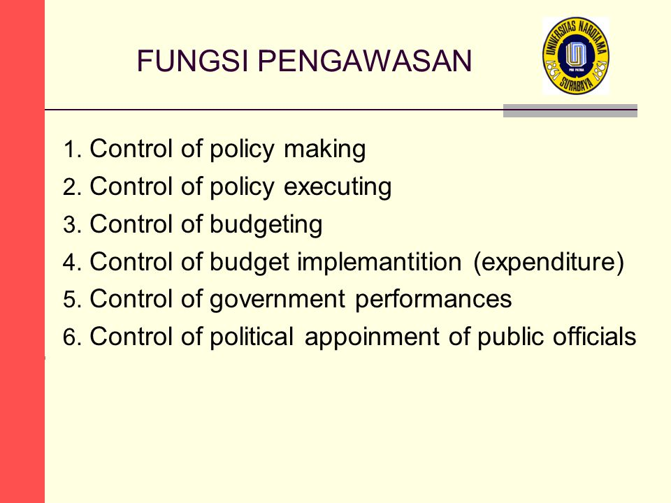 FUNGSI PENGAWASAN Control of policy making Control of policy executing