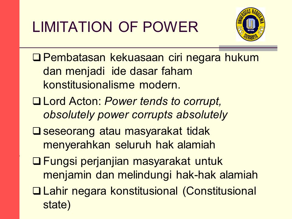 LIMITATION OF POWER Pembatasan kekuasaan ciri negara hukum dan menjadi ide dasar faham konstitusionalisme modern.