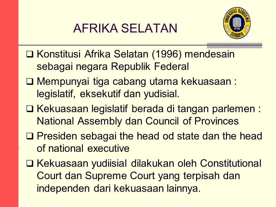 AFRIKA SELATAN Konstitusi Afrika Selatan (1996) mendesain sebagai negara Republik Federal.