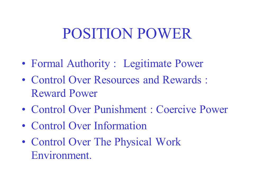 POSITION POWER Formal Authority : Legitimate Power
