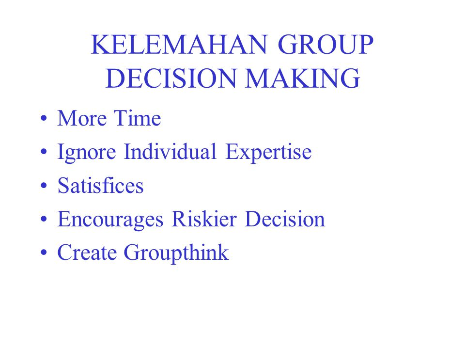 KELEMAHAN GROUP DECISION MAKING