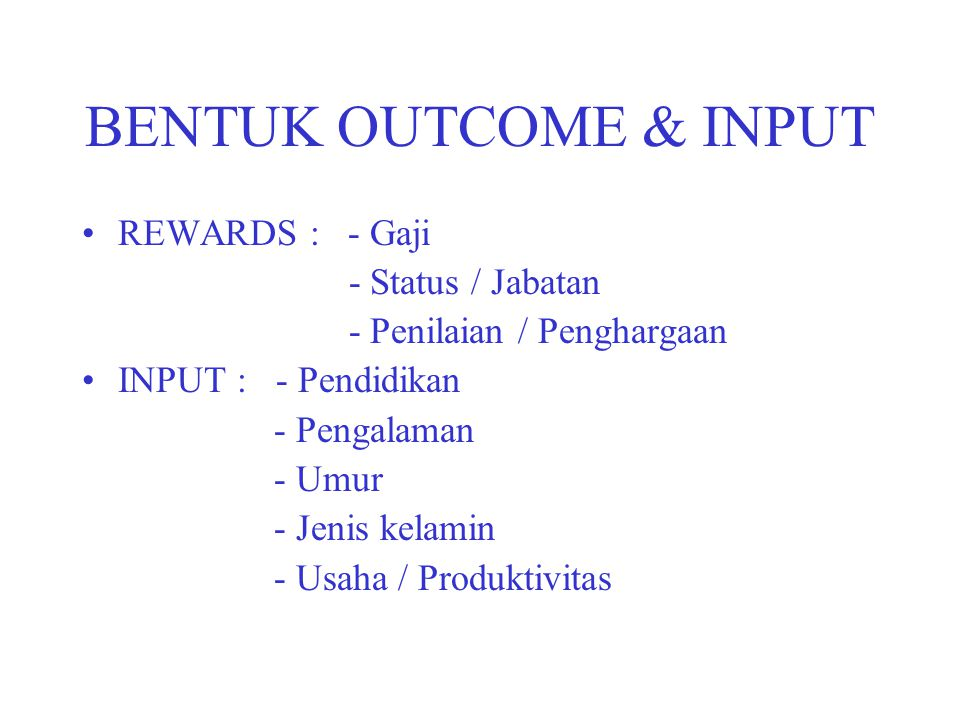 BENTUK OUTCOME & INPUT REWARDS : - Gaji - Status / Jabatan