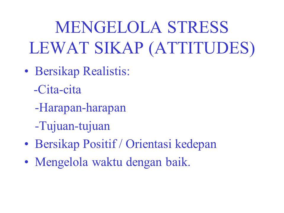 MENGELOLA STRESS LEWAT SIKAP (ATTITUDES)