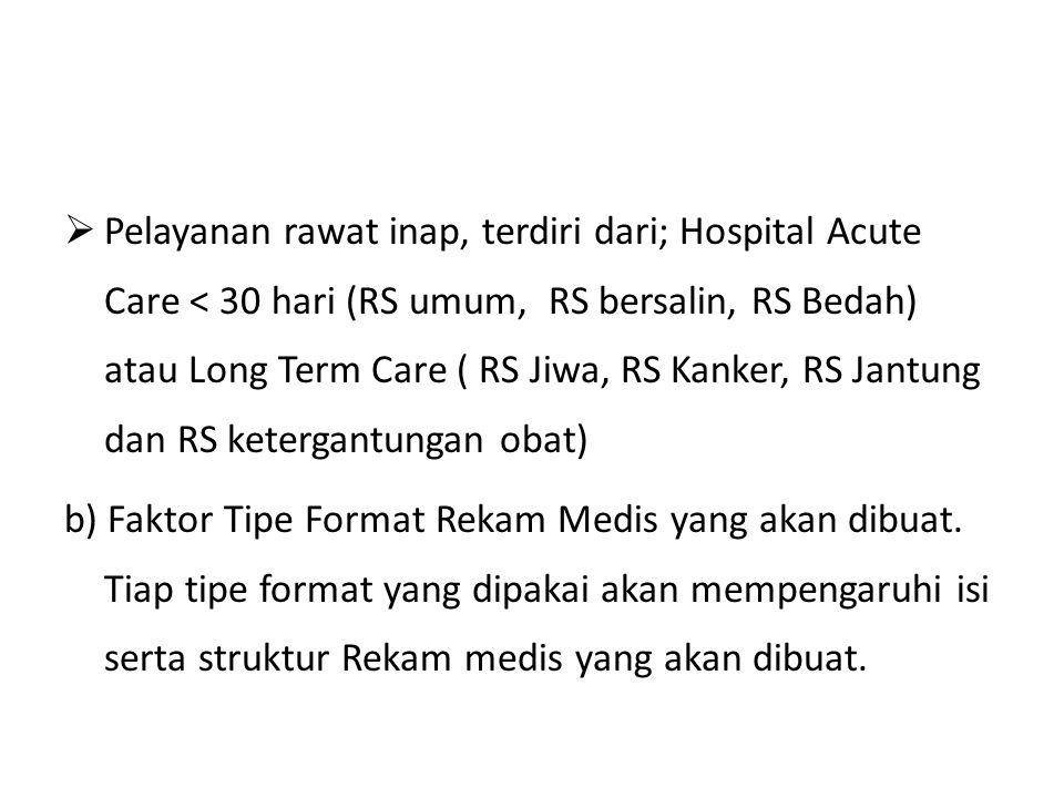 Pelayanan rawat inap, terdiri dari; Hospital Acute Care < 30 hari (RS umum, RS bersalin, RS Bedah) atau Long Term Care ( RS Jiwa, RS Kanker, RS Jantung dan RS ketergantungan obat)