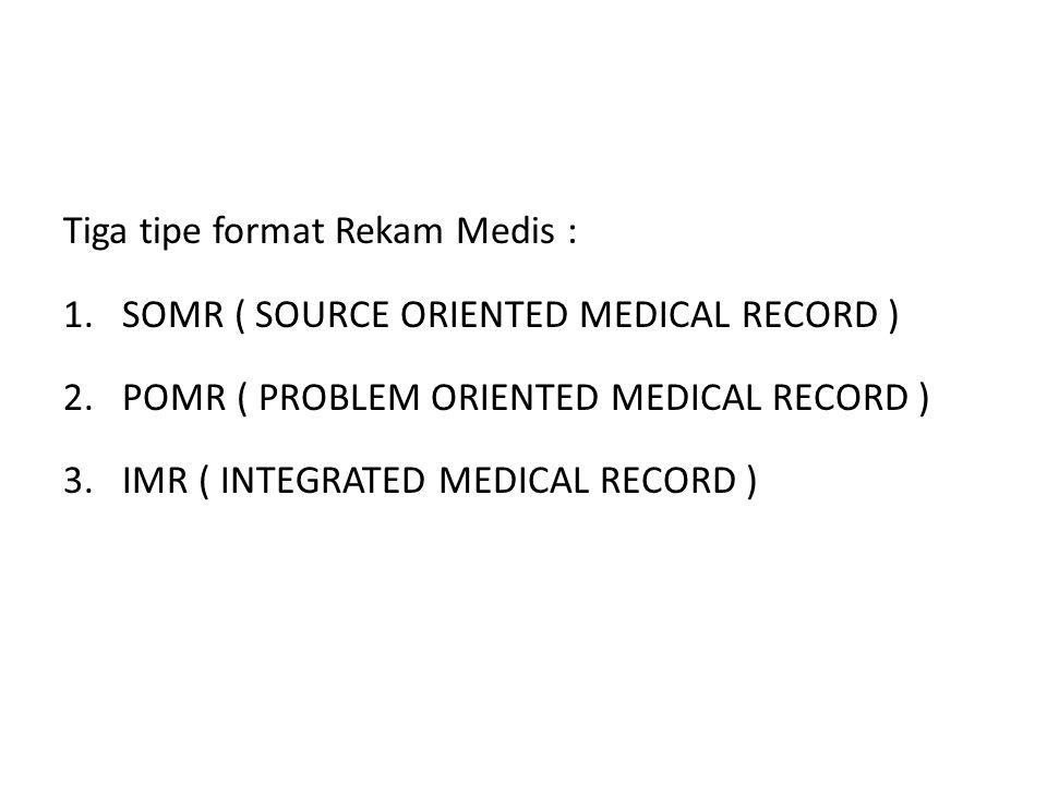 Tiga tipe format Rekam Medis :