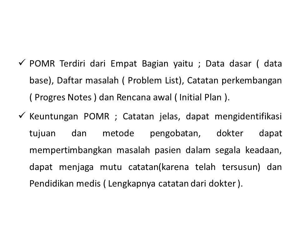 POMR Terdiri dari Empat Bagian yaitu ; Data dasar ( data base), Daftar masalah ( Problem List), Catatan perkembangan ( Progres Notes ) dan Rencana awal ( Initial Plan ).