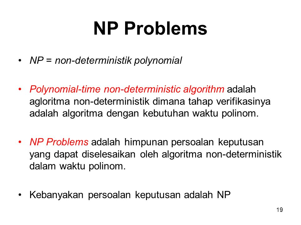 NP Problems NP = non-deterministik polynomial