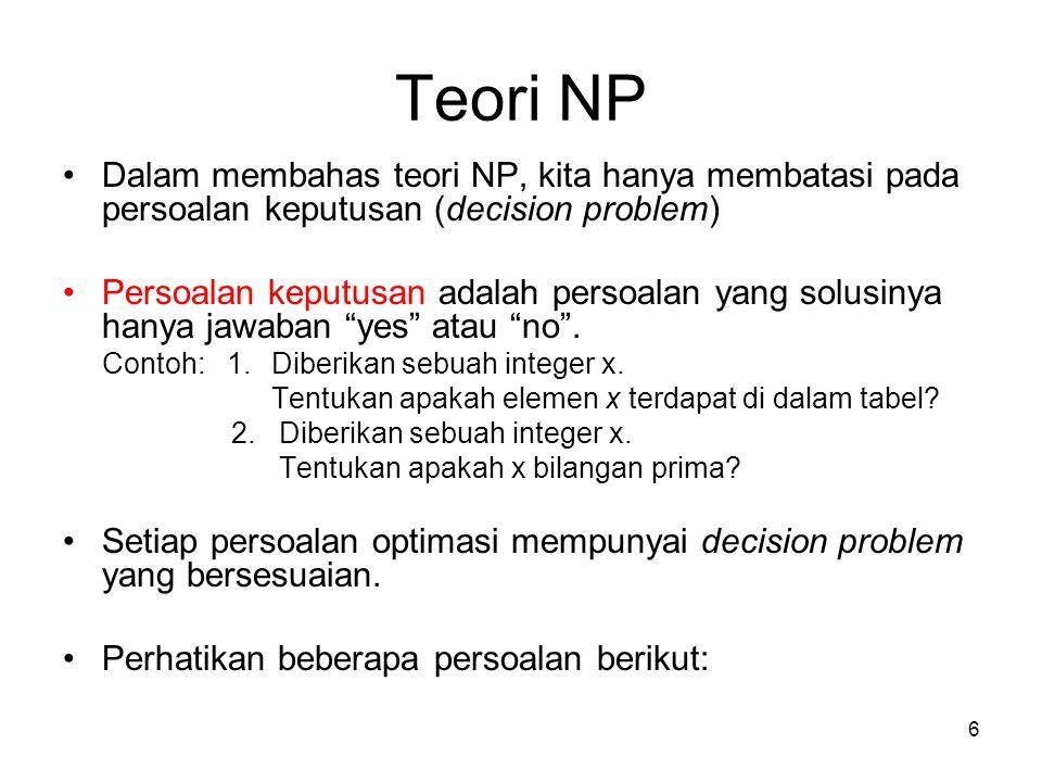 Teori NP Dalam membahas teori NP, kita hanya membatasi pada persoalan keputusan (decision problem)