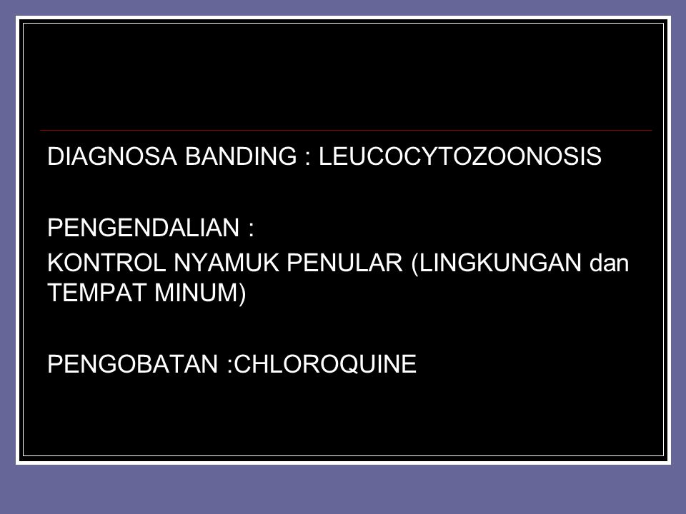 DIAGNOSA BANDING : LEUCOCYTOZOONOSIS