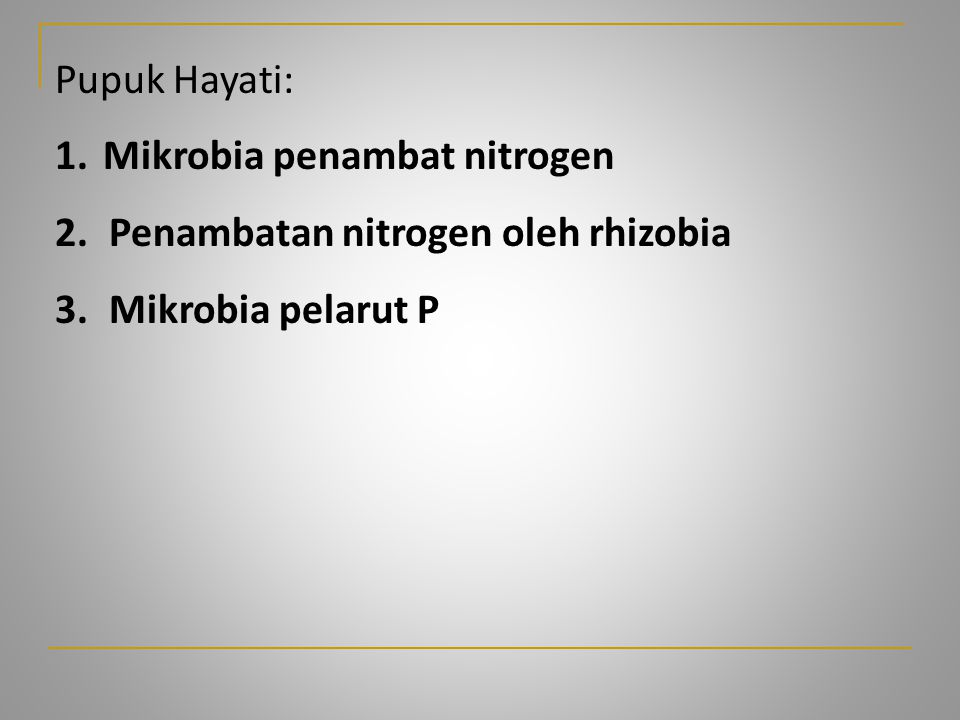 Pupuk Hayati: 1. Mikrobia penambat nitrogen Penambatan nitrogen oleh rhizobia Mikrobia pelarut P