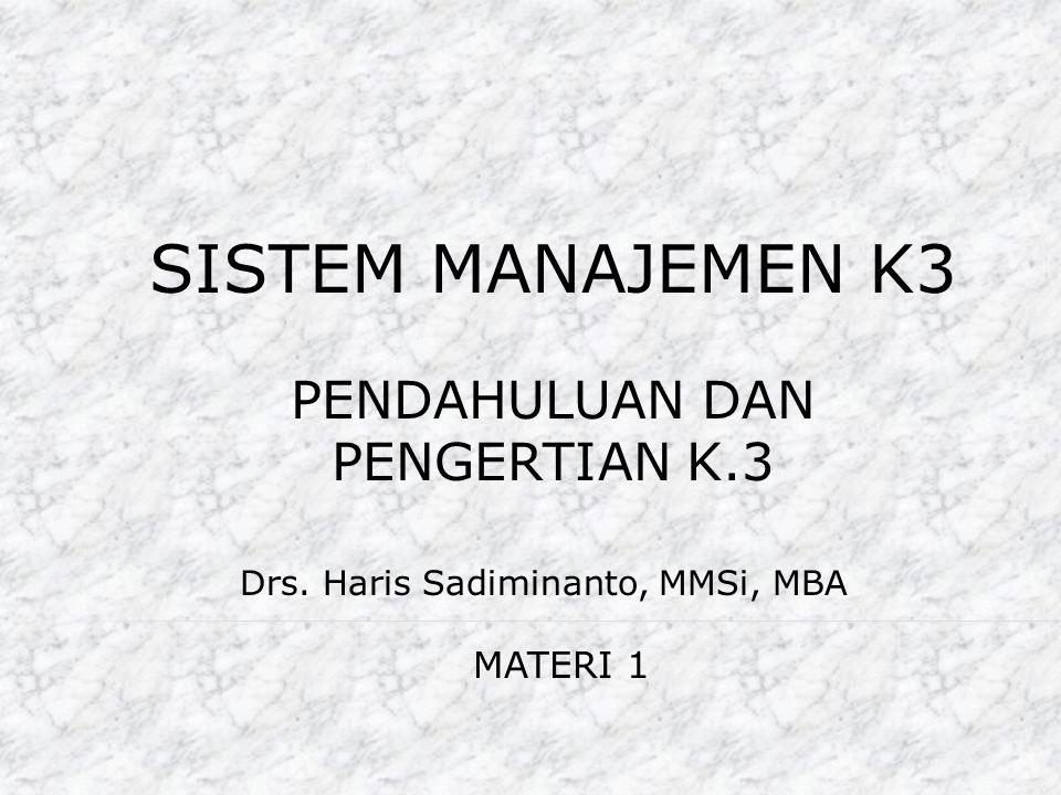 SISTEM MANAJEMEN K3 PENDAHULUAN DAN PENGERTIAN K.3 MATERI 1