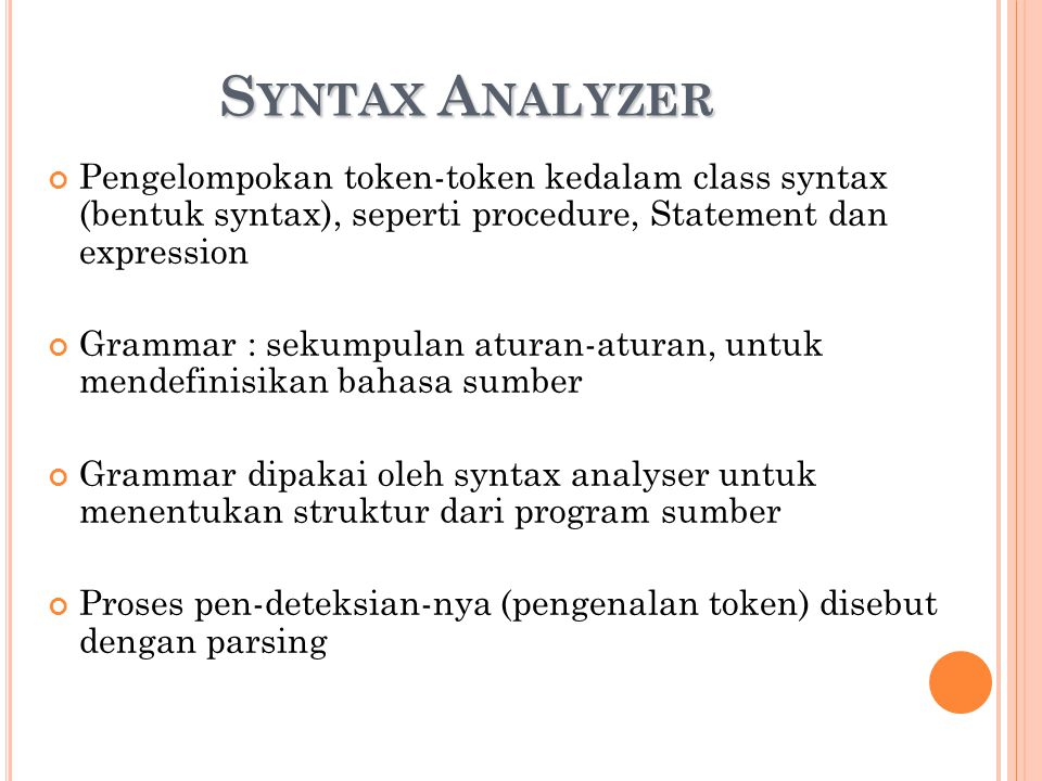 Syntax Analyzer Pengelompokan token-token kedalam class syntax (bentuk syntax), seperti procedure, Statement dan expression.
