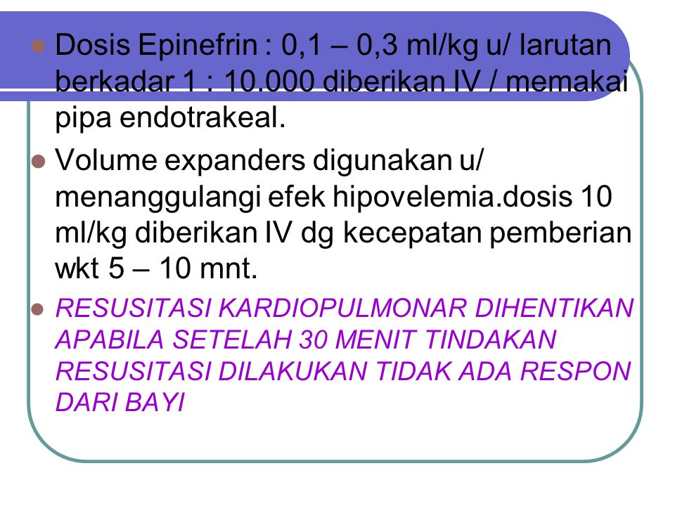 Dosis Epinefrin : 0,1 – 0,3 ml/kg u/ larutan berkadar 1 : 10