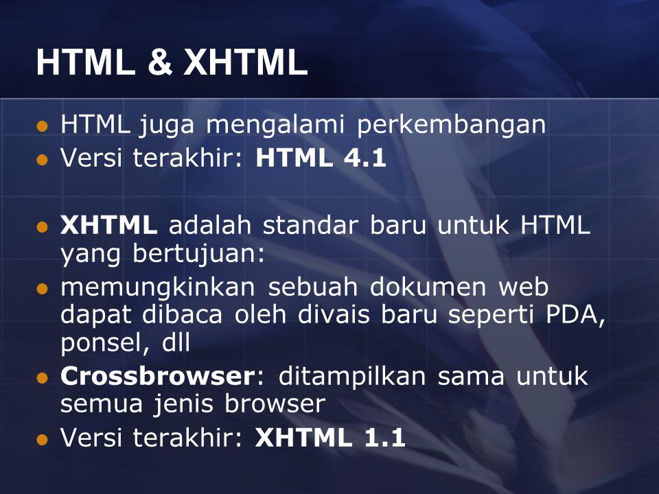 HTML & XHTML HTML juga mengalami perkembangan Versi terakhir: HTML 4.1