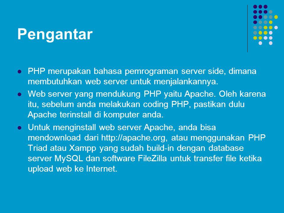 Pengantar PHP merupakan bahasa pemrograman server side, dimana membutuhkan web server untuk menjalankannya.