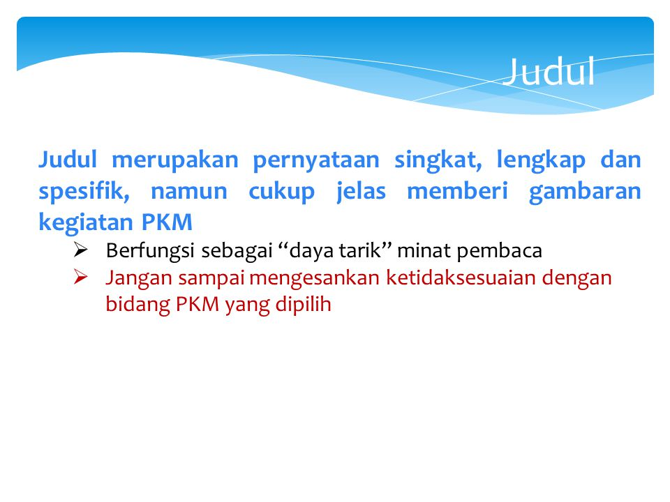 Judul Judul merupakan pernyataan singkat, lengkap dan spesifik, namun cukup jelas memberi gambaran kegiatan PKM.