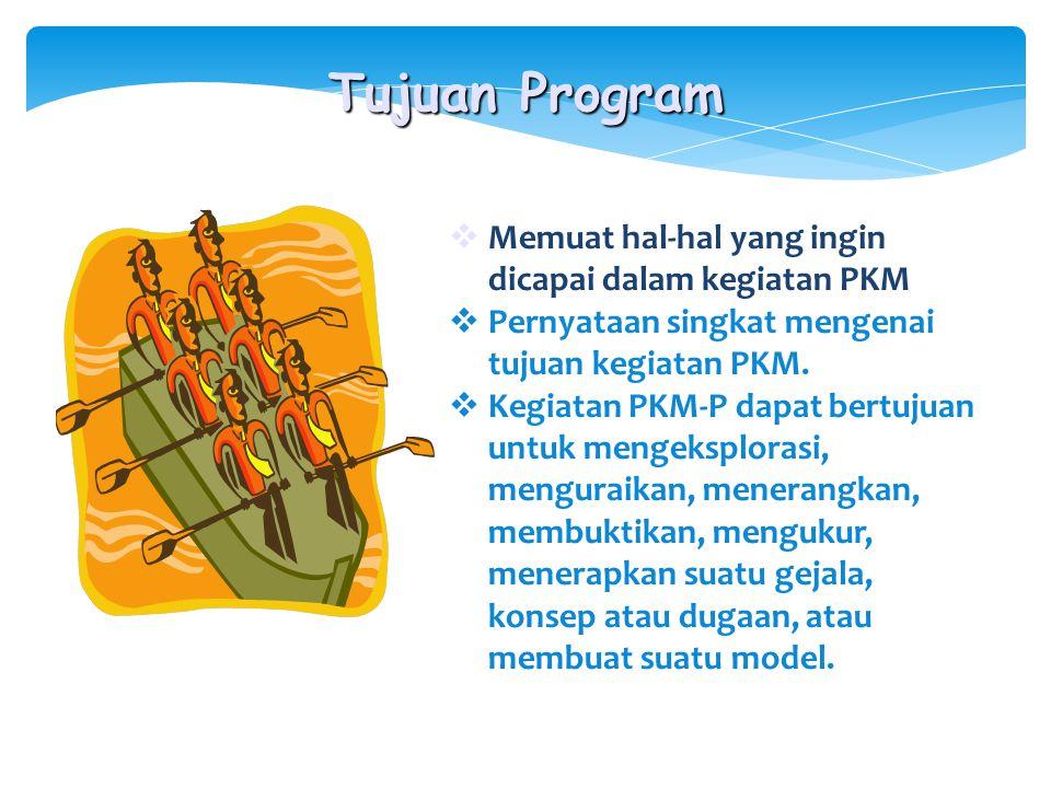 Tujuan Program Memuat hal-hal yang ingin dicapai dalam kegiatan PKM