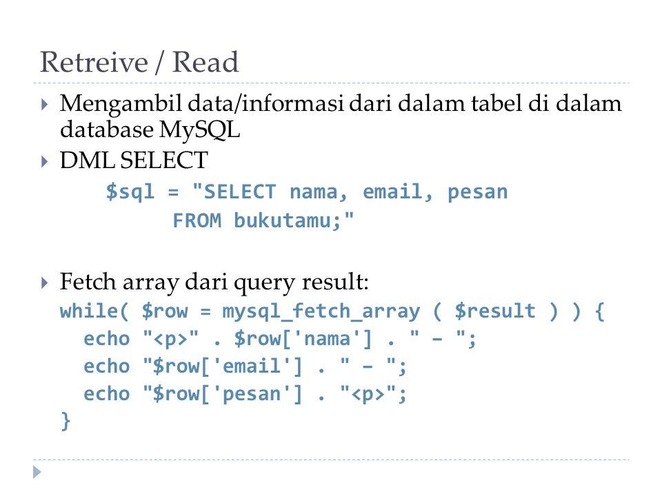 Retreive / Read Mengambil data/informasi dari dalam tabel di dalam database MySQL. DML SELECT. $sql = SELECT nama, email, pesan.