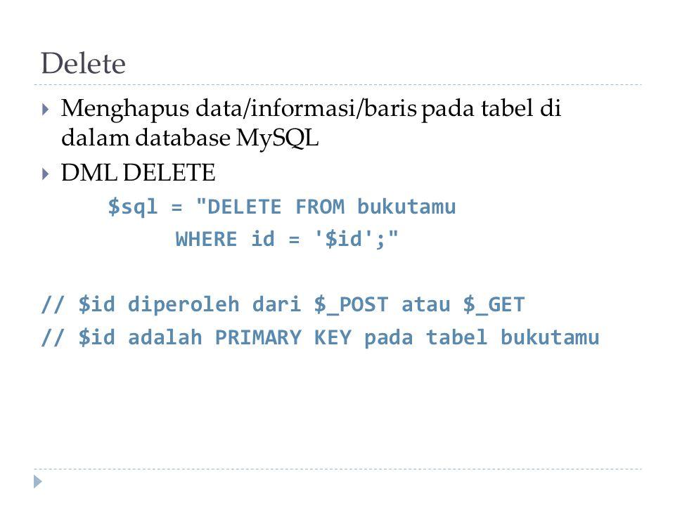 Delete Menghapus data/informasi/baris pada tabel di dalam database MySQL. DML DELETE. $sql = DELETE FROM bukutamu.