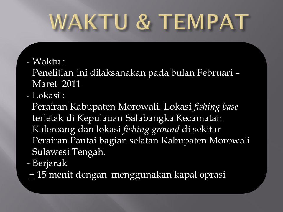 WAKTU & TEMPAT - Waktu : Penelitian ini dilaksanakan pada bulan Februari – Maret 2011. - Lokasi :