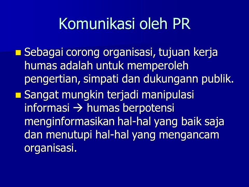 Komunikasi oleh PR Sebagai corong organisasi, tujuan kerja humas adalah untuk memperoleh pengertian, simpati dan dukungann publik.