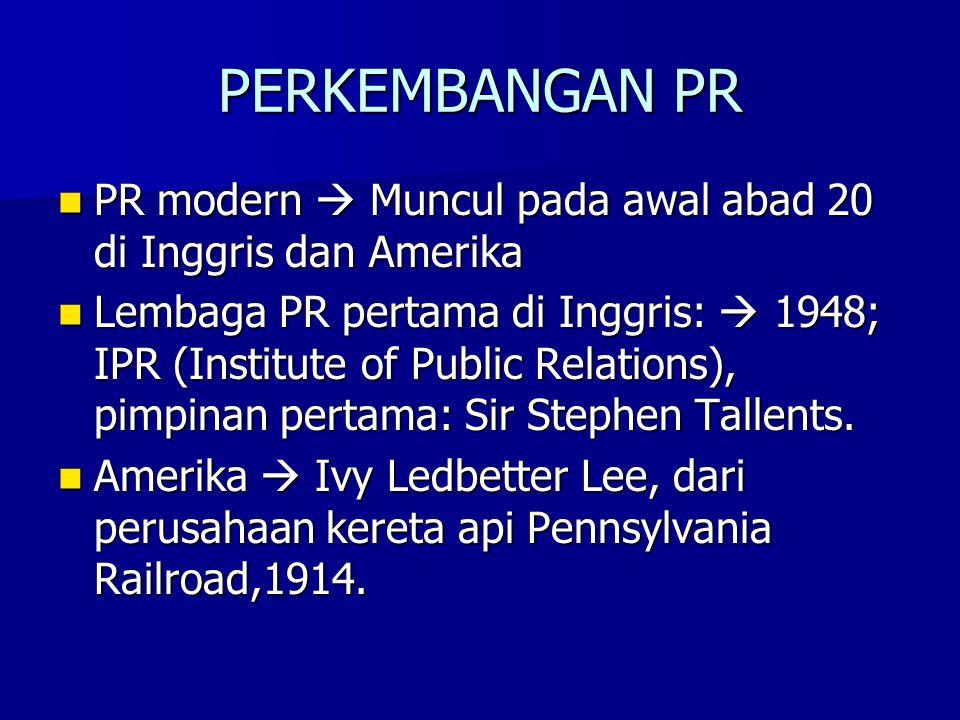 PERKEMBANGAN PR PR modern  Muncul pada awal abad 20 di Inggris dan Amerika.