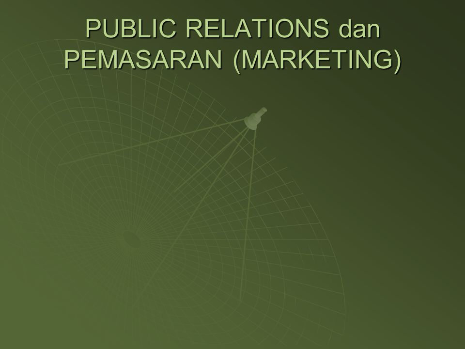 PUBLIC RELATIONS dan PEMASARAN (MARKETING)