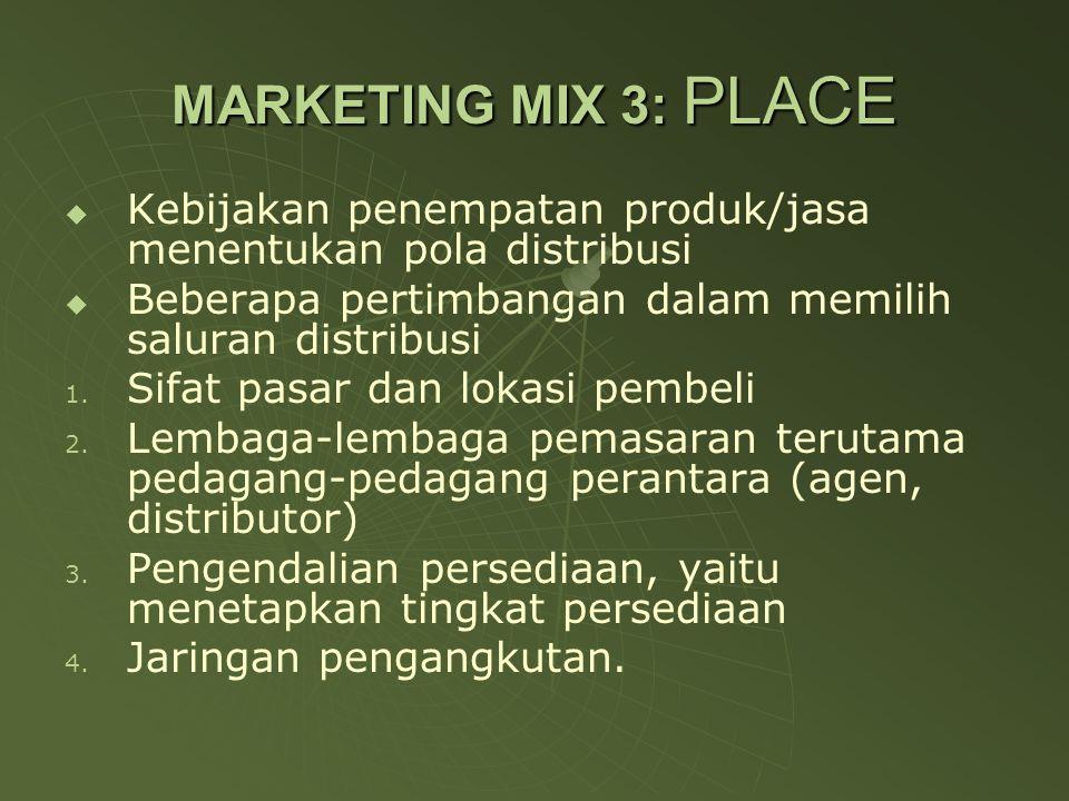 MARKETING MIX 3: PLACE Kebijakan penempatan produk/jasa menentukan pola distribusi. Beberapa pertimbangan dalam memilih saluran distribusi.