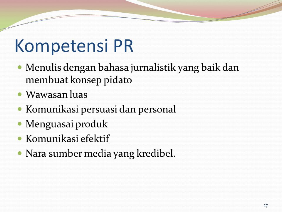 Kompetensi PR Menulis dengan bahasa jurnalistik yang baik dan membuat konsep pidato. Wawasan luas.
