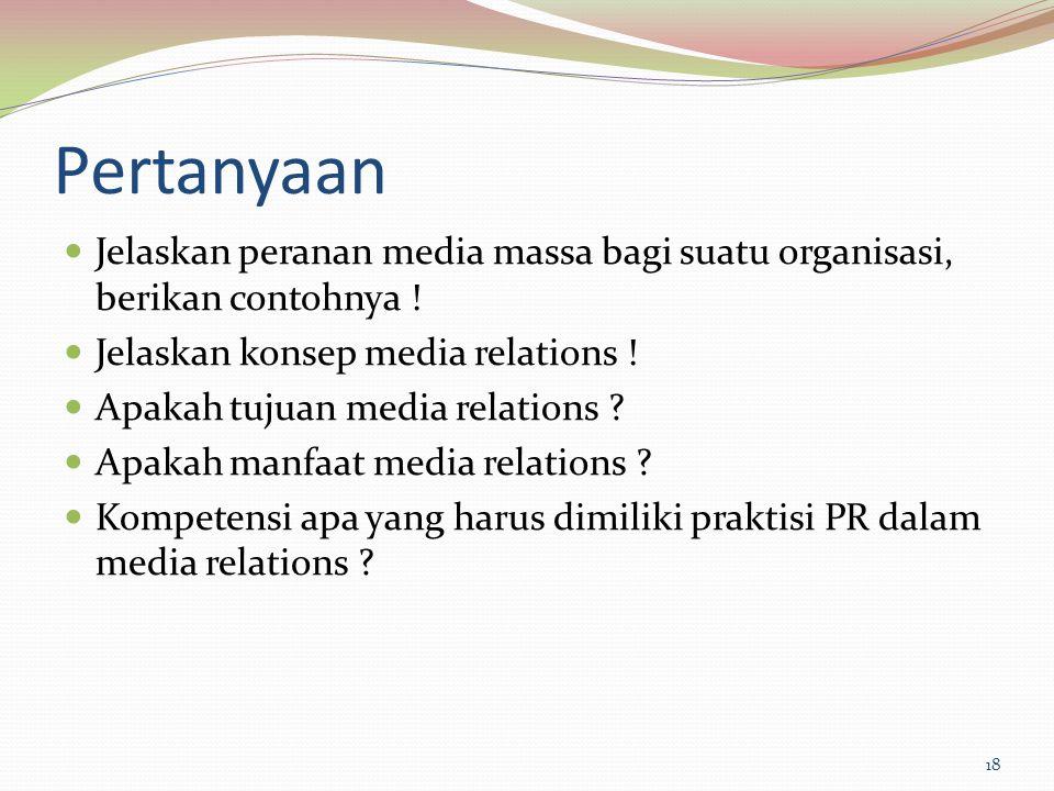 Pertanyaan Jelaskan peranan media massa bagi suatu organisasi, berikan contohnya ! Jelaskan konsep media relations !