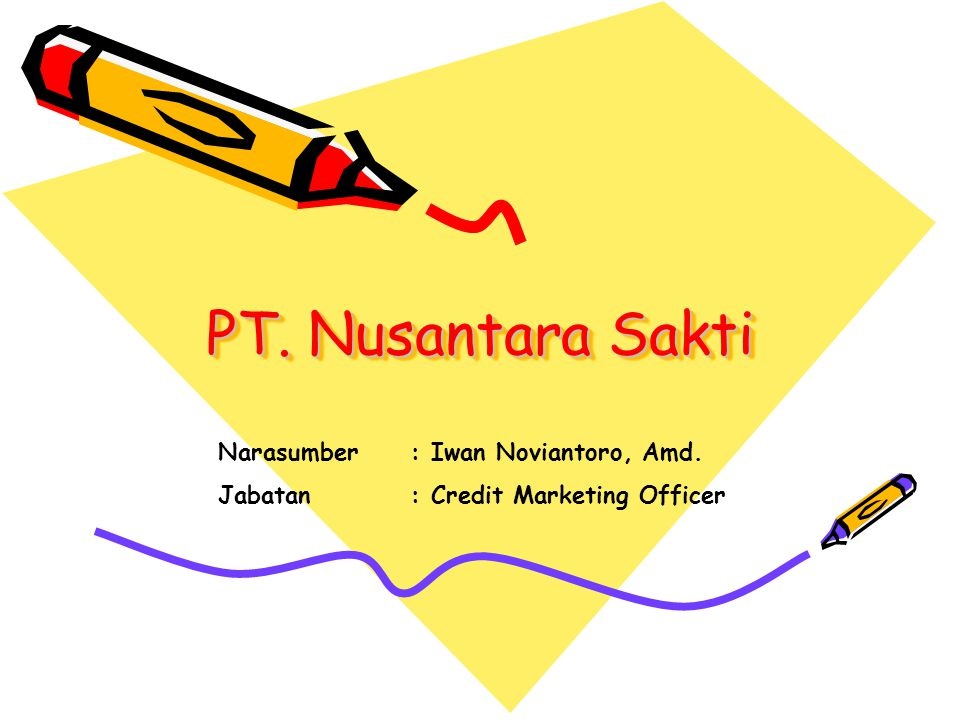 PT. Nusantara Sakti Narasumber : Iwan Noviantoro, Amd.