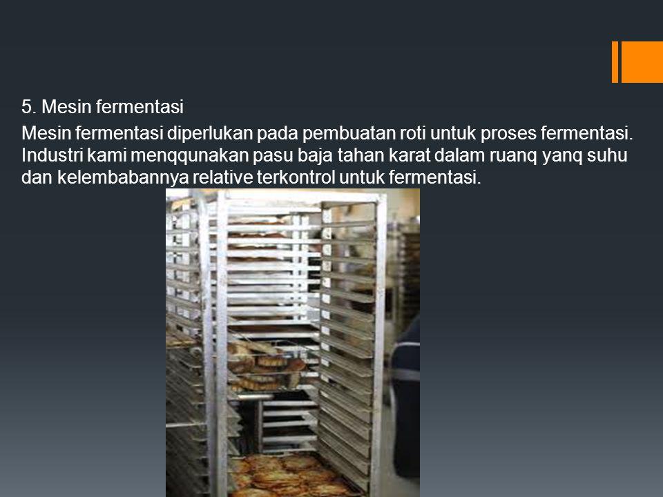 5. Mesin fermentasi Mesin fermentasi diperlukan pada pembuatan roti untuk proses fermentasi.