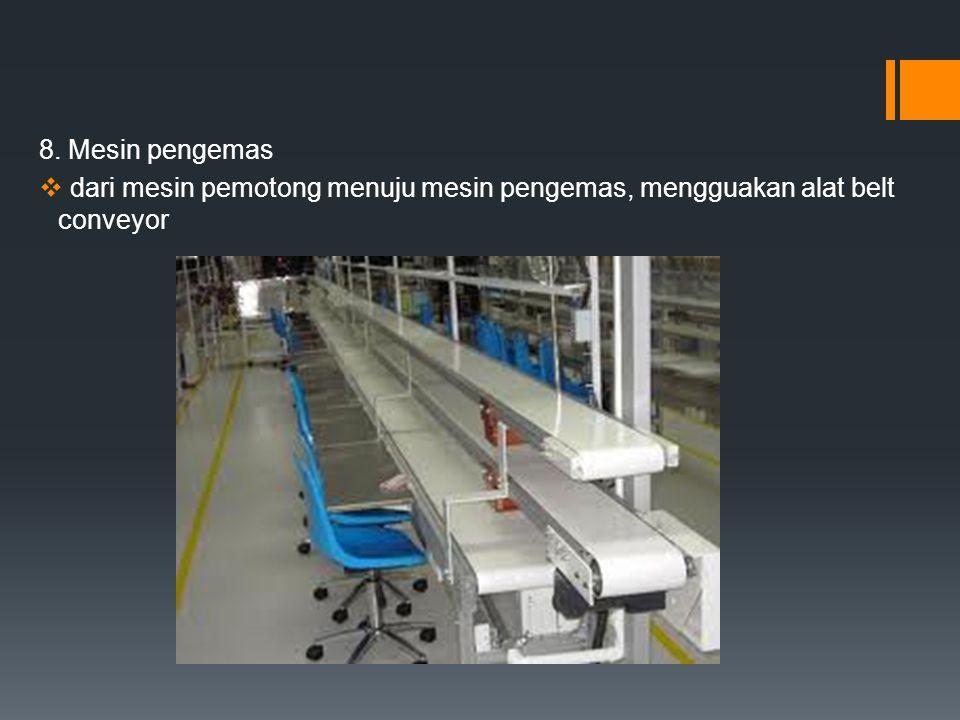 8. Mesin pengemas dari mesin pemotong menuju mesin pengemas, mengguakan alat belt conveyor