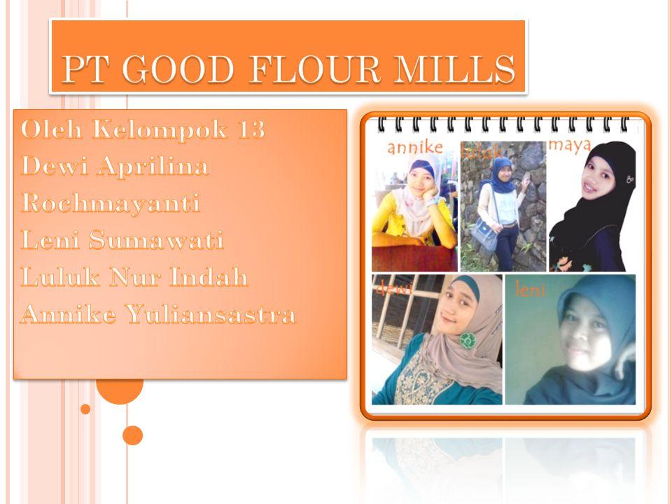 PT GOOD FLOUR MILLS Oleh Kelompok 13 Dewi Aprilina Rochmayanti